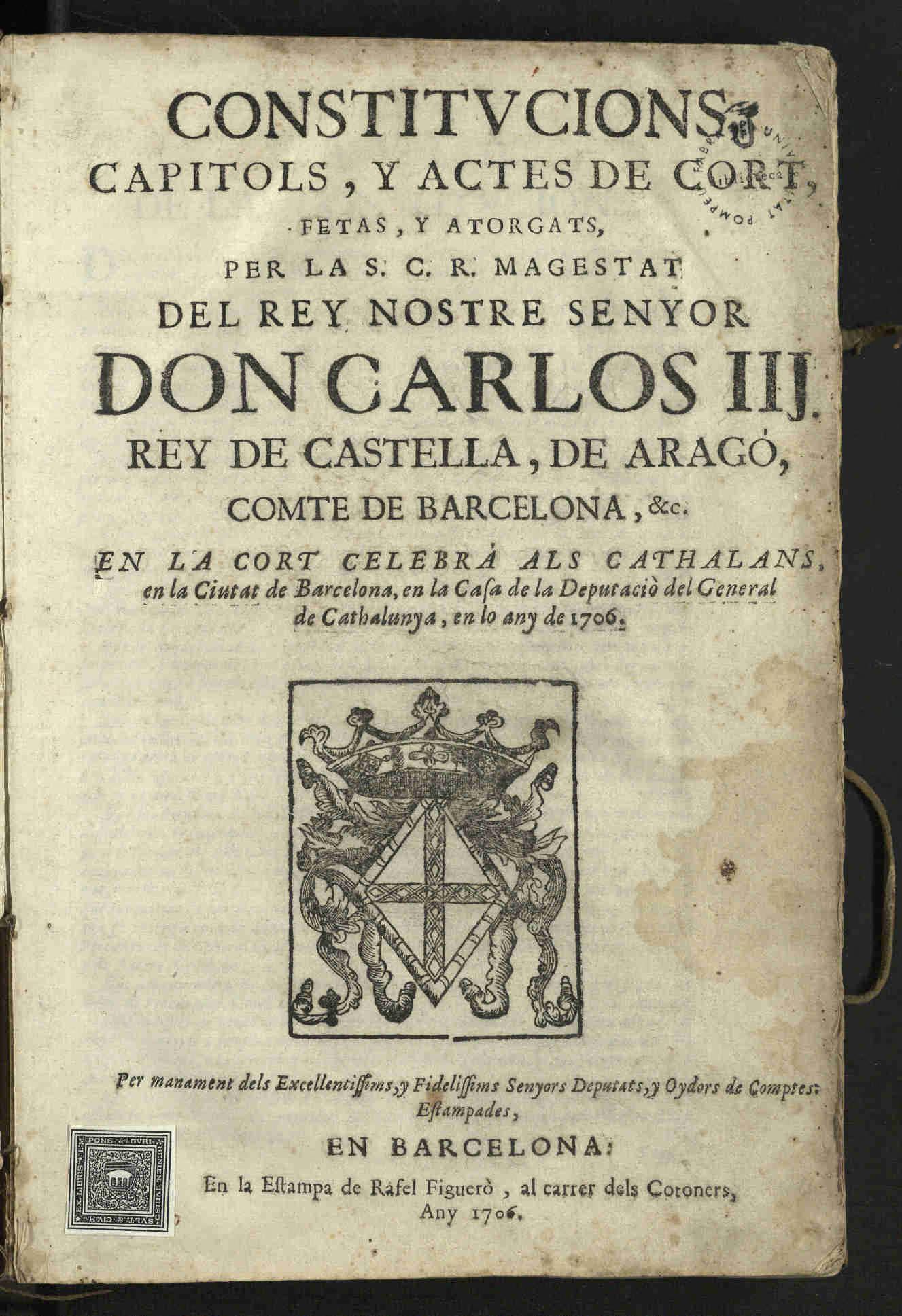Constitvcions_capitols_y_actes_de_cort_fetas_y_atorgats_per_la_SCR_magestat_del_rey_nostre_senyor_don_Carlos_IIJ_rey_de_Castella_de_Arag_comte_de_Barcelona_c_en_la_Cort_celebr_als_cathalans_en_la_ciutat_de_Barcelona_en_la_Casa_de_la_Deputaci